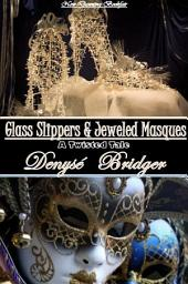 Glass Slippers and Jeweled Masques: A Twisted Tale