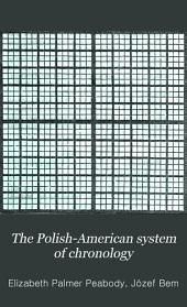 The Polish-American system of chronology: reproduced ... from General Bem's Franco-Polish method