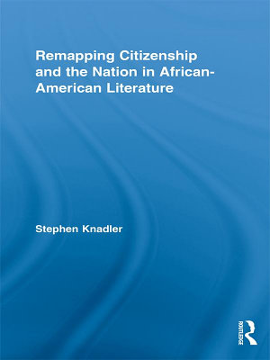 Remapping Citizenship and the Nation in African American Literature PDF