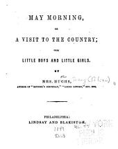 May morning: or, A visit to the country; for little boys and girls