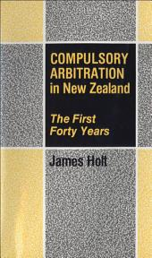 Compulsory Arbitration in New Zealand: The First Forty Years