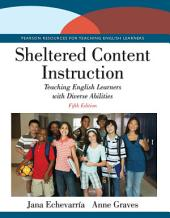 Sheltered Content Instruction: Teaching English Learners with Diverse Abilities, Edition 5