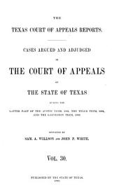 The Texas Court of Appeals Reports: Cases Argued and Adjudged in the Court of Appeals of the State of Texas, Volume 30
