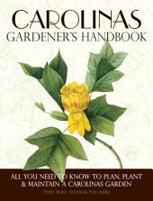 Carolinas Gardener's Handbook: All You Need to Know to Plan, Plant & Maintain a Carolinas Garden