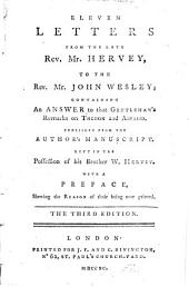 Eleven Letters from the Late Rev. Mr. Hervey: To the Rev. Mr. John Wesley; Containing an Answer to that Gentleman's Remarks ...