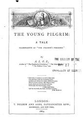 "The Young Pilgrim: A Tale Illustrative of ""The Pilgrim's Progress."""