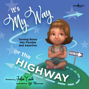It s My Way or the Highway  Turning Bossy into Flexible and Assertive Book