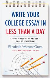 Write Your College Essay in Less Than a Day: Stop Procrastinating and Get It Done to Perfection!