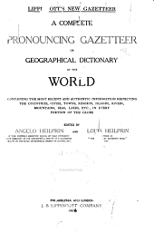 Lippincott's New Gazetteer: A Complete Pronouncing Gazetter Or Geographical Dictionary of the World, Containing the Most Recent and Authentic Information Respecting the Countries, Cities, Towns, Resorts, Islands, Rivers, Mountains, Seas, Lakes, Etc., in Every Portion of the Globe