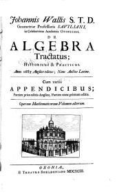 De Algebra Tractatus; Historicus & Practicus: Anno 1685 Anglice editus; Nunc Auctus Latine. Cum variis Appendicibus ... Operum Mathematicorum Volumen alterum, Volume 2