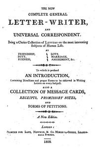 The New Complete General Letter-writer and Universal Correspondent ... A New Edition