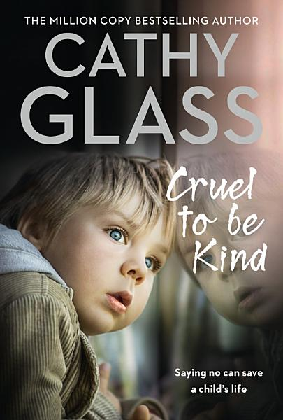 Cruel to Be Kind  Saying no can save a child   s life PDF