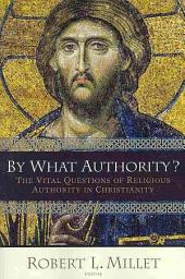 By what Authority?: The Vital Question of Religious Authority in Christianity