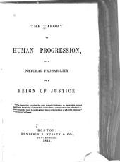 The Theory of Human Progression, and Natural Probability of a Reign of Justice