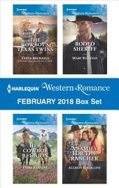 Harlequin Western Romance February 2018 Box Set: The Cowboy's Texas Twins\Her Cowboy Reunion\Rodeo Sheriff\A Family for the Rancher