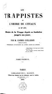 Les trappistes ou l ́Ordre de Citeaux au XIXe siècle: Histoire de la Trappe depuis sa fondation jusqu a nos jours, Volume1