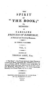 "The spirit of ""The book;"" or, Memoirs of Caroline Princess of Hasburgh,: a political and amatory romance. : In three volumes, Volume 1"