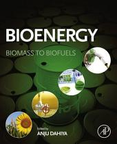 Bioenergy: Biomass to Biofuels