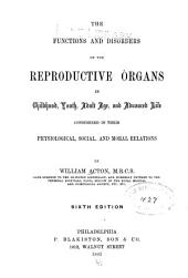 The Functions and Disorders of the Reproductive Organs in Childhood, Youth, Adult Age, and Advanced Life, Considered in Their Physiological, Social, and Moral Relations