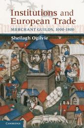 Institutions and European Trade: Merchant Guilds, 1000–1800