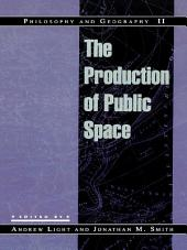 Philosophy and Geography II: The Production of Public Space