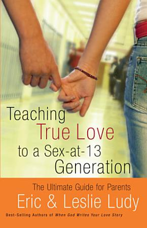 Teaching True Love to a Sex at 13 Generation PDF