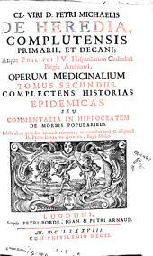 Cl. viri D. Petri Michaelis de Heredia ... Operum medicinalium tomus secundus complectens historias epidemicas seu commentaria in Hippocratem de morbis popularibus