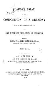 Claude's Essay on the Composition of a Sermon: With Notes and Illustrations, and One Hundred Skeletons of Sermons