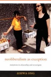 Neoliberalism as Exception: Mutations in Citizenship and Sovereignty