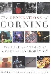 The Generations of Corning: The Life and Times of a Global Corporation