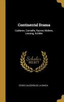 Continental Drama  Calderon  Corneille  Racine  Moli  re  Lessing  Schiller PDF