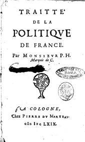 Traitté de la politique de France, par Monsieur P.H. Marquis de C