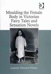 Moulding the Female Body in Victorian Fairy Tales and Sensation Novels PDF