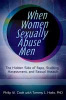 When Women Sexually Abuse Men  The Hidden Side of Rape  Stalking  Harassment  and Sexual Assault PDF