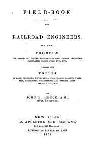 Field-book for railroad engineers: containing formulae for laying out curves, determining frog angles, levelling, calculating earth-work, etc., etc., together with tables of radii, ordinates, deflections, long chords, magnetic variation, logarithms, logarithmic and natural sines, tangents, etc., etc