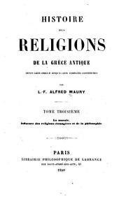 Histoire des religions de la Grèce antique depuis leur origine jusqu'à leur complète constitution: Volume3