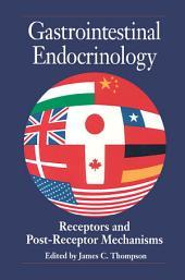 Gastrointestinal Endocrinology: Receptors and Post-Receptor Mechanisms