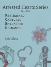 Arrested Hearts Series: Boxed Set - Restrained, Captured, Entrapped, Released