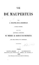 Vie de Maupertuis: suivi de lettres inédites de Frédéric le Grand et de Maupertuis