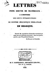 Lettres pour servir de matériaux à l'histoire des deux Introductinos du système linguistique néerlandais en Belgique: Volume1