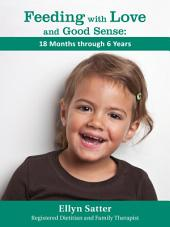 Feeding with Love and Good Sense:18 Months through 6 Years