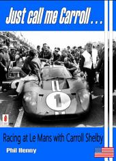 Just call me Carroll...!: Racing at Le Mans with Carroll Shelby