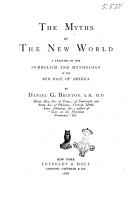 The Myths of the New World a Treatise on the Symbolism and Mythology of the Red Race of America by Daniel G  Brinton PDF
