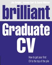 Brilliant Graduate CV: How to get your first CV to the top of the pile