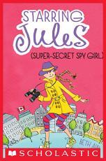 Starring Jules  3  Starring Jules  super secret spy girl  PDF