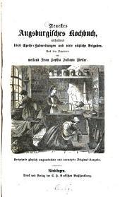 Neuestes Augsburgisches Kochbuch, enthaltend 1040 Speise-Zubereitungen und viele nützliche Beigaben: Aus den Papieren von weiland Frau Sophia Juliana Weiler