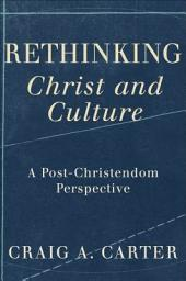 Rethinking Christ and Culture: A Post-Christendom Perspective