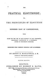 The Practical Elocutionist: Or the Principles of Elocution ...