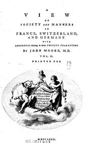 A view of society and manners in France, Switzerland and Germany: With anecdotes relating to some eminent characters, Volume 2