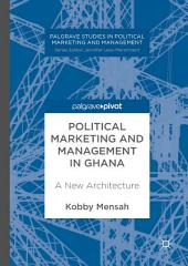 Political Marketing and Management in Ghana: A New Architecture